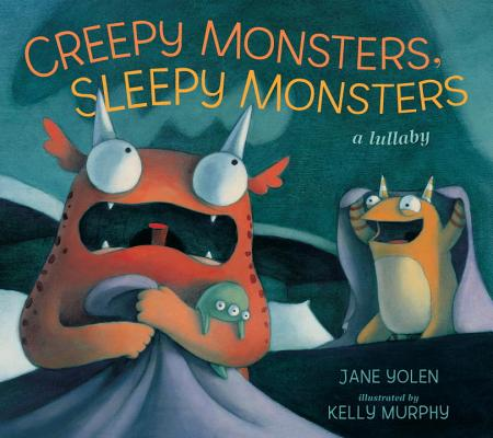 Creepy Monsters, Sleepy Monsters By Yolen, Jane/ Murphy, Kelly (ILT)