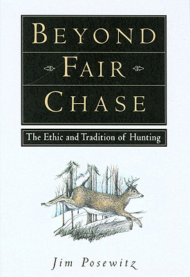 Beyond Fair Chase By Posewitz, Jim