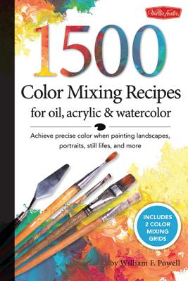 1,500 Color Mixing Recipes for Oil, Acrylic & Watercolor By Powell, William F.